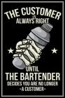 The Customer Is Always Right: Barkeeper Notizbuch Bartender Planer Tagebuch (Liniert, 15 x 23 cm, 120 Linierte Seiten, 6