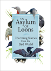 An Asylum of Loons: Charming Names from the Bird World Cover Image