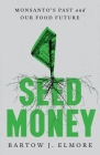 Seed Money: Monsanto's Past and Our Food Future Cover Image