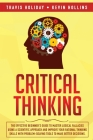 Critical Thinking: The Effective Beginner's Guide to Master Logical Fallacies Using a Scientific Approach and Improve Your Rational Think Cover Image