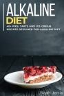 Alkaline Diet Cookbook: 40+ Pies, Tarts and Ice-Cream Recipes designed for Alkaline Diet Cover Image
