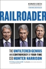 Railroader: The Unfiltered Genius and Controversy of Four-Time CEO Hunter Harrison Cover Image