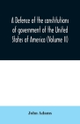 A defence of the constitutions of government of the United States of America (Volume II) Cover Image
