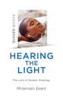 Quaker Quicks - Hearing the Light: The Core of Quaker Theology Cover Image