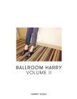 Ballroom Harry: Volume II Cover Image