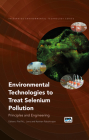 Environmental Technologies to Treat Selenium Pollution: Principles and Engineering (Integrated Environmental Technology) Cover Image