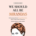 We Should All Be Mirandas Lib/E: Life Lessons from Sex and the City's Most Underrated Character Cover Image