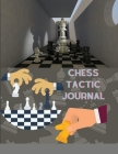 Chess Tactic Journal: Log Book Notebook To Record Moves, Write Analysis, Notes And Draw Key Positions For Beginners And Advanced Cover Image