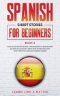 Spanish Short Stories for Beginners Book 5: Over 100 Dialogues and Daily Used Phrases to Learn Spanish in Your Car. Have Fun & Grow Your Vocabulary, w Cover Image