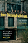 From Chernobyl with Love: Reporting from the Ruins of the Soviet Union Cover Image