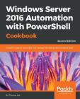 Windows Server 2016 Automation with PowerShell Cookbook Cover Image