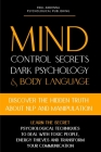 Mind Control Secrets, Dark Psychology and Body Language: Discover the Hidden Truth about NLP and Manipulation, Learn the Secret Psychological techniqu Cover Image