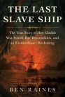 The Last Slave Ship: The True Story of How Clotilda Was Found, Her Descendants, and an Extraordinary Reckoning Cover Image