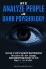 How to Analyze People and Dark Psychology: Learn How to Control Your Mind, Master Subliminal Persuasion, NLP & Body Language Techniques to Protect You Cover Image