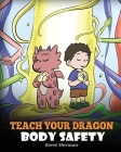 Teach Your Dragon Body Safety: A Story About Personal Boundaries, Appropriate and Inappropriate Touching Cover Image