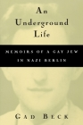 An Underground Life: Memoirs of a Gay Jew in Nazi Berlin (Living Out: Gay and Lesbian Autobiog) Cover Image