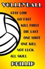 Volleyball Stay Low Go Fast Kill First Die Last One Shot One Kill Not Luck All Skill Phillip: College Ruled Composition Book Cover Image