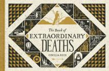 The Book of Extraordinary Deaths: True Accounts of Ill-Fated Lives Cover Image