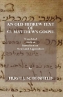 An Old Hebrew Text of St. Matthew's Gospel: Translated and with an Introduction Notes and Appendices Cover Image