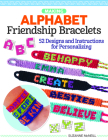Making Alphabet Friendship Bracelets: 52 Designs and Instructions for Personalizing Cover Image