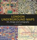 London Underground Maps: Art, Design and Cartography Cover Image