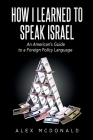 How I Learned to Speak Israel: An American's Guide to a Foreign Policy Language Cover Image