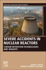 Severe Accidents in Nuclear Reactors: Corium Retention Technologies and Insights Cover Image