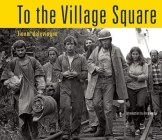To the Village Square: From Montague to Fukushima: 1975-2014 Cover Image