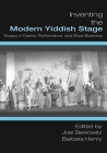 Inventing the Modern Yiddish Stage: Essays in Drama, Performance, and Show Business (Non-Series) Cover Image