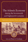The Atlantic Economy During the Seventeenth and Eighteenth Centuries: Organization, Operation, Practice, and Personnel (Carolina Lowcountry and the Atlantic World) Cover Image