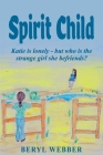 Spirit Child: Katie is lonely - but who is the strange girl she befriends? Cover Image