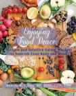 Enjoying Food Peace: Recipes and Intuitive Eating Wisdom to Nourish Your Body and Mind Cover Image