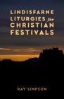 Lindisfarne Liturgies for Christian Festivals Cover Image