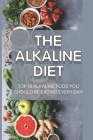 The Alkaline Diet: Top 10 Alkaline Food You Should Be Eating Every Day: Ash Alkaline Diet Cover Image