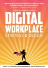 Digital Workplace Strategy & Design: A step-by-step guide to an empowering employee experience Cover Image