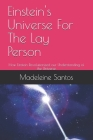 Einstein's Universe For The Lay Person: How Einstein Revolutionized our Understanding of the Universe Cover Image