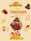 I Spy Thanksgiving Book For Kids Ages 2-5: Super Fun Thanksgiving Activities! A Fun Thanksgiving Coloring And Guessing Game for Kids ages 2-5. Turkey Cover Image