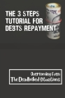 The 3 Steps Tutorial For Debts Repayment: Overcoming Even The Deadlocked Situations: Pay Off Debt Meaning Cover Image