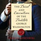 The Trial and Execution of the Traitor George Washington Lib/E Cover Image