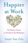 Happier at Work: The Power of Love to Transform the Workplace Cover Image