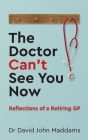 The Doctor Can't See You Now: Reflections of a Retiring GP Cover Image