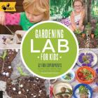Gardening Lab for Kids: 52 Fun Experiments to Learn, Grow, Harvest, Make, Play, and Enjoy Your Garden Cover Image