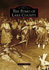 The Pomo of Lake County (Images of America (Arcadia Publishing)) Cover Image