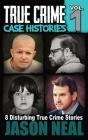 True Crime Case Histories - Volume 1: 8 Disturbing True Crime Stories Cover Image