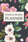 Weekly And Monthly Planner: Calendar and Undated Agenda Schedule, Floral Cover, Plan and Organize Your Time, Journal Planner (Undated Weekly Plann Cover Image