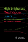 High-Brightness Metal Vapour Lasers: Volume I: Physical Fundamentals and Mathematical Models Cover Image
