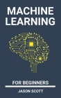 Machine Learning for beginners: a Beginner's Guide to Easily Start With basics of Data Science, Artificial Intelligence, Algorithms, Deep Learning and Cover Image