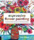Expressive Flower Painting: Simple Mixed Media Techniques for Bold Beautiful Blooms Cover Image