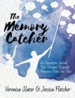 The Memory Catcher: An Interactive Journal That Uncovers Forgotten Memories From Your Past Cover Image