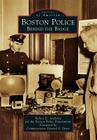Boston Police: Behind the Badge (Images of America (Arcadia Publishing)) Cover Image